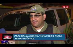 ROTA DO DIA 01 07  Casal realiza assalto, tenta fugir mas acaba debaixo de ônibus
