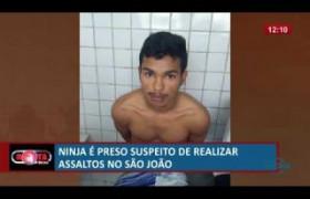 ROTA DO DIA 03 07  Ninja é preso no São João