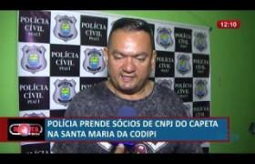 ROTA DO DIA 05 07  Polícia prende sócios de CNPJ do capeta no Santa Maria da Codipi