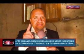 ROTA DO DIA 08 07  Rota relembra caso de menor encontrado em alojamento de condenado na Major César