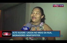 ROTA DO DIA 09 07  Alto Alegre; lagoa no meio da rua, moradores insatisfeitos