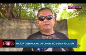 ROTA DO DIA 09 07  Polícia quebra CNPJ do capeta no bairro Dilma Rousseff