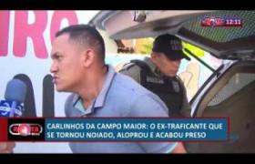 ROTA DO DIA 10 07  Carlinhos da Campo Maior aloprou e acabou preso