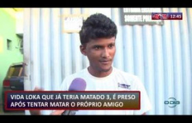 ROTA DO DIA 17 07  Homem preso após tentar matar o próprio amigo