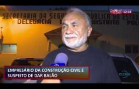 ROTA DO DIA 19 07  Empresário da construção civil é suspeito de dar balão