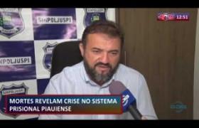 ROTA DO DIA 22 07  Mortes revelam crise no sistema prisional piauiense