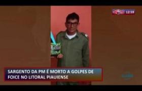 ROTA DO DIA 22 07  Sargento da PM é morto a golpes de foice no litoral piauiense