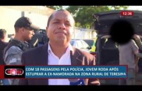 ROTA DO DIA 25 06  Jovem preso após estuprar ex namorada na zona rural de Teresina