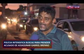 ROTA DO DIA 25 07  Polícia intensifica buscas por acusado de matar Gabriel Brenno
