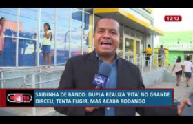ROTA DO DIA 28 06  Saidinha de banco no bairro Dirceu