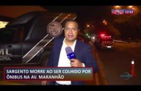 ROTA DO DIA  21 08  Sargento morre ao ser colhido por ônibus na Av  Maranhão