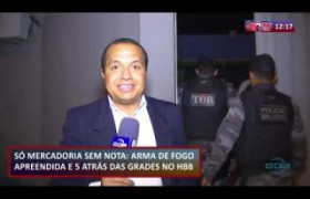ROTA DO DIA 30 07  Arma de fogo apreendida e 5 prisões no HBB