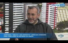 O DIA NEWS 23 09  Frei Francisco das Chagas - Andamento das obras da Igreja São Benedito