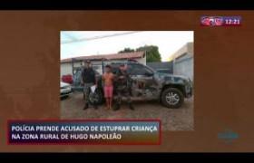 ROTA DO DIA 06 09  Polícia prende acusado de estuprar criança na zona rural de Hugo Napoleão