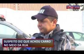 ROTA DO DIA 10 09  Suspeito diz que achou carro no meio da rua