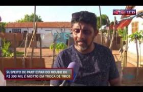 ROTA DO DIA 16 09   Suspeito de participar do roubo de R$ 300 mil é morto em troca de tiros