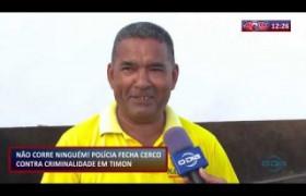 ROTA DO DIA 30 09  Cerco fechado contra criminalidade em Timon