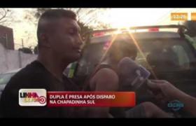 LINHA DE FOGO 01 10  Dupla é presa após disparo na Chapadinha Sul