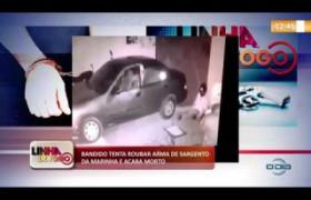 LINHA DE FOGO 02 10  Bandido tenta roubar sargento da Marinha e acaba morto