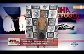 LINHA DE FOGO 07 10  Acusado de agredir policial é preso em Timon
