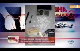 LINHA DE FOGO 07 10  Recanto da Palmeiras: homem preso com cocaína