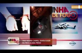 LINHA DE FOGO 07 10  Trio rouba carro, tenta fugir da PM mas acaba preso