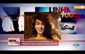 LINHA DE FOGO 08 10  Polícia investiga assassinato de travesti no bairro Porto Alegre
