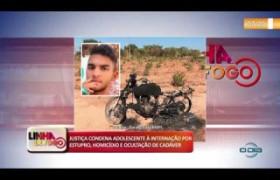 LINHA DE FOGO 10 10  Condenado adolescente por estupro, homicídio e ocultação de cadáver
