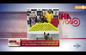 LINHA DE FOGO 10 10  Dupla é presa com maconha em ônibus Teresina/São Luis