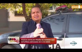 LINHA DE FOGO 10 10  Polícia detalha prisão de homem que estuprou enteadas