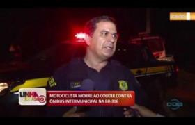 LINHA DE FOGO 11 10  Motociclista morre ao colidir contra ônibus na BR 343