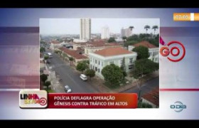 LINHA DE FOGO 17 10  Polícia deflagra Operação Gênesis contra tráfico em Altos
