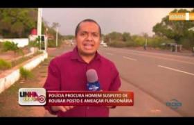 LINHA DE FOGO 17 10  Polícia procura homem suspeito de roubar posto