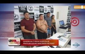 LINHA DE FOGO 17 10  Quadrilha é presa suspeita de golpes bancários no Piauí