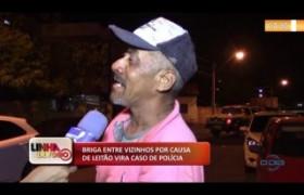 LINHA DE FOGO (21.10) Briga de vizinhos por causa de leitão vira caso de polícia