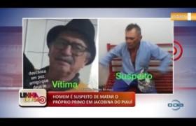 LINHA DE FOGO (21.10) Homem é suspeito de matar o próprio primo em Jacobina do Piauí