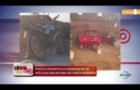 LINHA DE FOGO (21.10) Polícia desarticula desmanche de veículos em oficina no Santa Bárbara