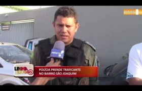 LINHA DE FOGO (21.10) Polícia prende traficante no bairro São Joaquim