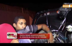 LINHA DE FOGO (21.10) Preso quarteto suspeito de assaltos na zona sul de Teresina