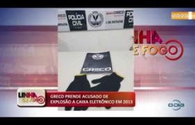 LINHA DE FOGO (24 10) GRECO PRENDE ACUSADO DE EXPLOSÃO A CAIXA ELETRÔNICO EM 2013