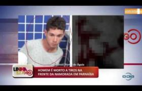 LINHA DE FOGO (24 10) HOMEM É MORTO A TIROS NA FRENTE DA NAMORADA EM PARNAÍBA