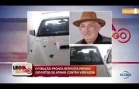 LINHA DE FOGO (24 10) OPERAÇÃO PRONTA RESPOSTA PRENDE SUSPEITOS DE ATIRAR CONTRA VEREADOR