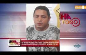 LINHA DE FOGO (25.10) Homicida foge para o Maranhão mas acaba preso