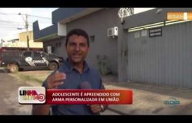 LINHA DE FOGO (28 10) ADOLESCENTE É APREENDIDO COM ARMA PERSONALIZADA EM UNIÃO