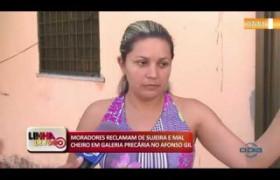 LINHA DE FOGO (28 10) MORADORES RECLAMAM DE SUJEIRA E MAL CHEIRO EM GALERIA PRECÁRIA NO AFONSO GIL