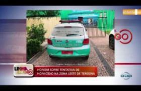LINHA DE FOGO (29 10) HOMEM SOFRE TENTATIVA DE HOMICÍDIO NA ZONA LESTE DE TERESINA