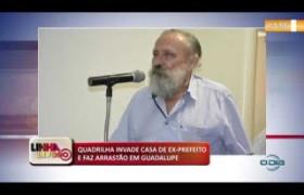 LINHA DE FOGO (29 10) QUADRILHA INVADE CASA DE EX-PREFEITO E FAZ ARRASTÃO EM GUADALUPE
