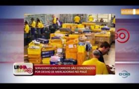 LINHA DE FOGO (29 10) SERVIDORES DOS CORREIOS SÃO CONDENADOS POR DESVIO DE MERCADORIAS NO PIAUÍ