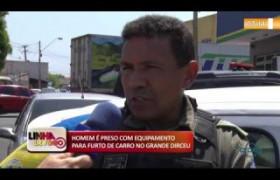 LINHA DE FOGO (30 10) HOMEM É PRESO COM EQUIPAMENTO PARA FURTO DE CARRO NO GRANDE DIRCEU