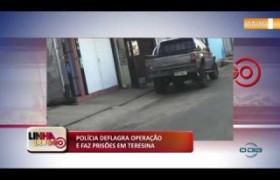 LINHA DE FOGO (30 10) POLÍCIA DEFLAGRA OPERAÇÃO E FAZ PRISÕES EM TERESINA